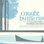Caught By The River: A Collection of Words on Water